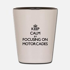 Keep Calm by focusing on Motorcades Shot Glass