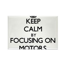 Keep Calm by focusing on Motors Magnets