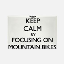 Keep Calm by focusing on Mountain Bikes Magnets
