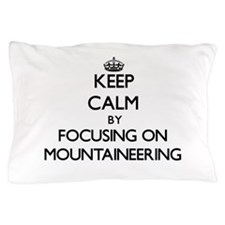 Keep Calm by focusing on Mountaineerin Pillow Case