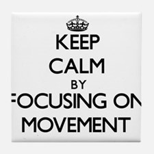 Keep Calm by focusing on Movement Tile Coaster