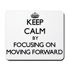 Keep Calm by focusing on Moving Forward Mousepad