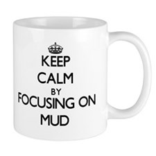 Keep Calm by focusing on Mud Mugs