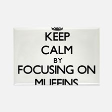 Keep Calm by focusing on Muffins Magnets