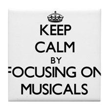 Keep Calm by focusing on Musicals Tile Coaster