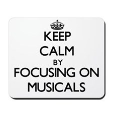Keep Calm by focusing on Musicals Mousepad
