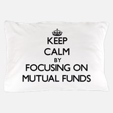 Keep Calm by focusing on Mutual Funds Pillow Case