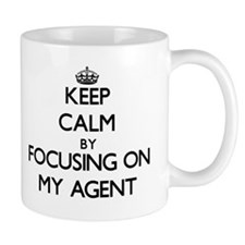 Keep Calm by focusing on My Agent Mugs