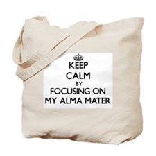Keep Calm by focusing on My Alma Mater Tote Bag