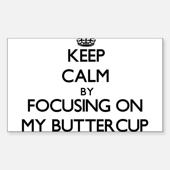 Keep Calm by focusing on My Buttercup Decal