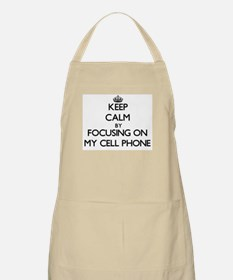 Keep Calm by focusing on My Cell Phone Apron