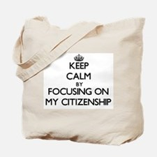Keep Calm by focusing on My Citizenship Tote Bag