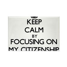 Keep Calm by focusing on My Citizenship Magnets
