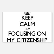 Keep Calm by focusing on My Citizenship Decal