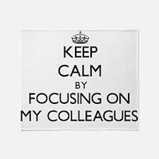 Keep Calm by focusing on My Colleagu Throw Blanket