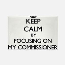Keep Calm by focusing on My Commissioner Magnets
