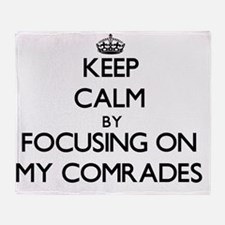 Keep Calm by focusing on My Comrades Throw Blanket