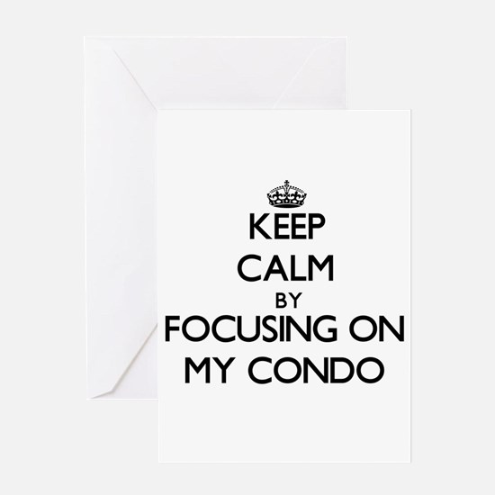 Keep Calm by focusing on My Condo Greeting Cards