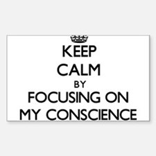Keep Calm by focusing on My Conscience Decal