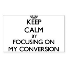Keep Calm by focusing on My Conversion Decal