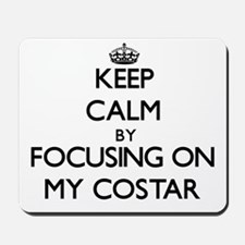 Keep Calm by focusing on My Costar Mousepad