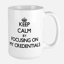 Keep Calm by focusing on My Credentials Mugs