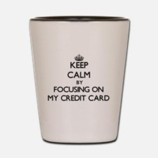 Keep Calm by focusing on My Credit Card Shot Glass