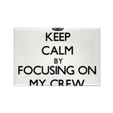 Keep Calm by focusing on My Crew Magnets