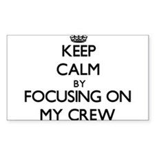 Keep Calm by focusing on My Crew Decal