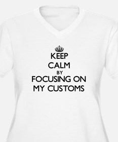 Keep Calm by focusing on My Cust Plus Size T-Shirt