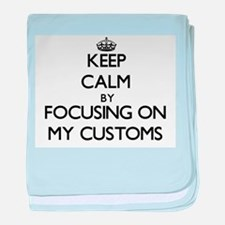 Keep Calm by focusing on My Customs baby blanket