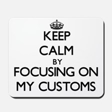 Keep Calm by focusing on My Customs Mousepad