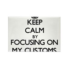 Keep Calm by focusing on My Customs Magnets