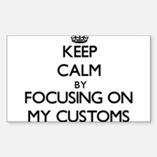 Keep Calm by focusing on My Customs Decal