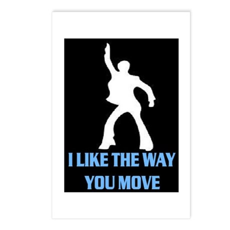 I LIKE THE WAY YOU MOVE Postcards (Package of 8)