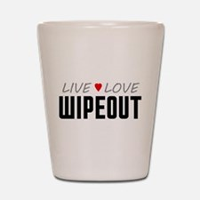 Live Love Wipeout Shot Glass