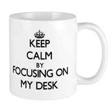 Keep Calm by focusing on My Desk Mugs