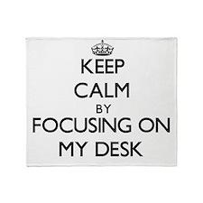 Keep Calm by focusing on My Desk Throw Blanket