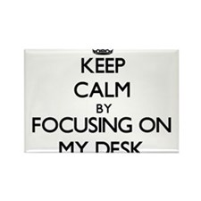 Keep Calm by focusing on My Desk Magnets