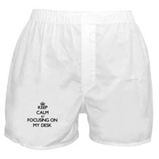 Keep Calm by focusing on My Desk Boxer Shorts