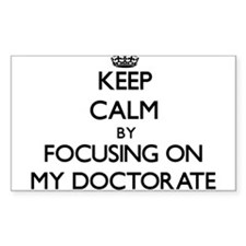Keep Calm by focusing on My Doctorate Decal