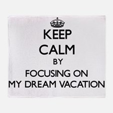 Keep Calm by focusing on My Dream Va Throw Blanket