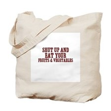 shut up and eat your fruits & Tote Bag