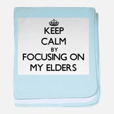 Keep Calm by focusing on MY ELDERS baby blanket