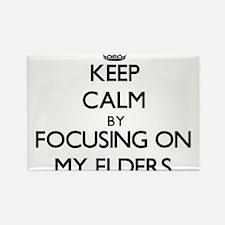 Keep Calm by focusing on MY ELDERS Magnets