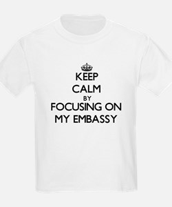 Keep Calm by focusing on MY EMBASSY T-Shirt
