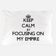 Keep Calm by focusing on MY EMPIRE Pillow Case