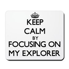 Keep Calm by focusing on MY EXPLORER Mousepad