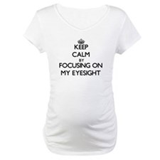 Keep Calm by focusing on MY EYES Shirt