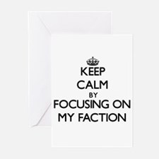 Keep Calm by focusing on My Faction Greeting Cards